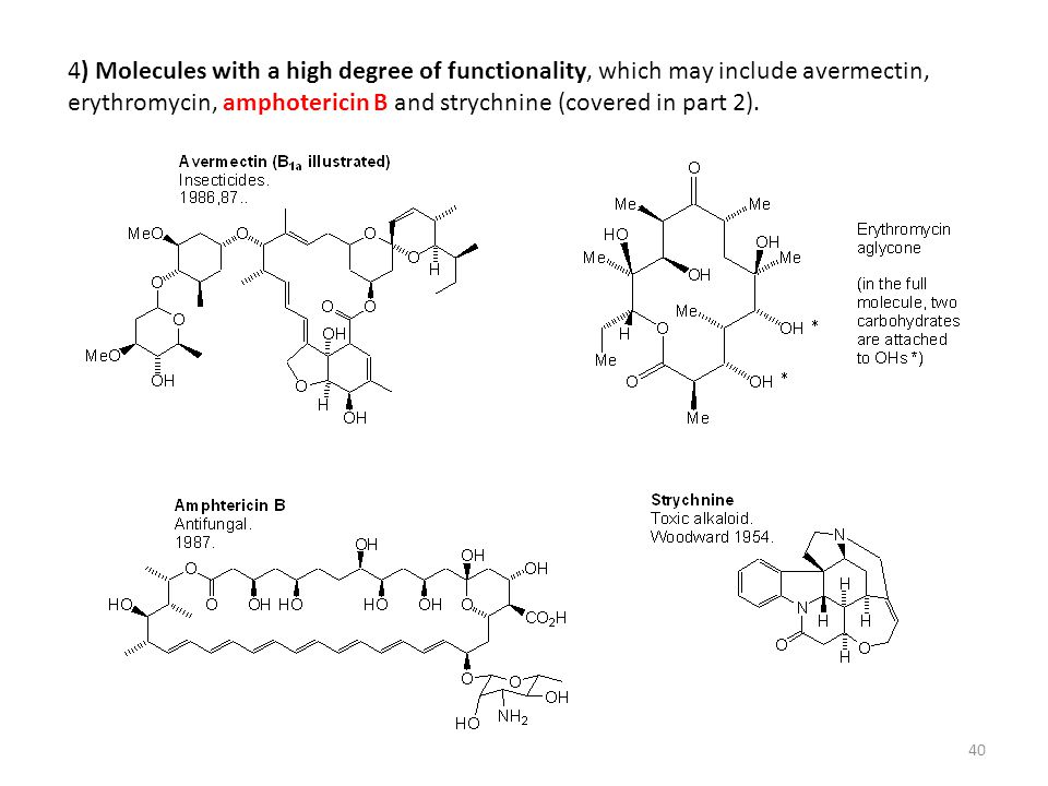 4) Molecules with a high degree of functionality, which may include avermectin, erythromycin, amphotericin B and strychnine (covered in part 2).