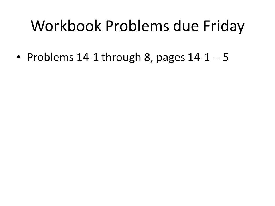Workbook Problems due Friday
