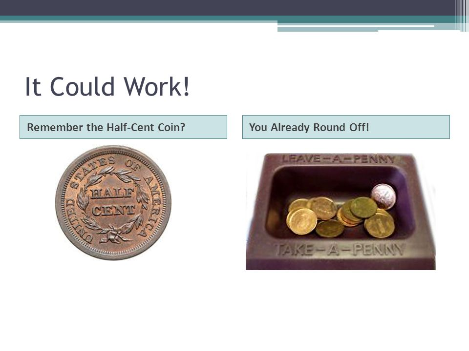 It Could Work! Remember the Half-Cent Coin You Already Round Off!