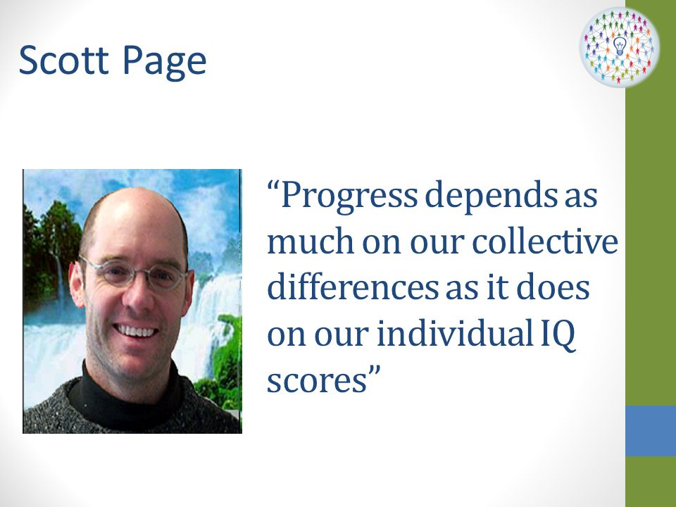 Scott Page Progress depends as much on our collective differences as it does on our individual IQ scores