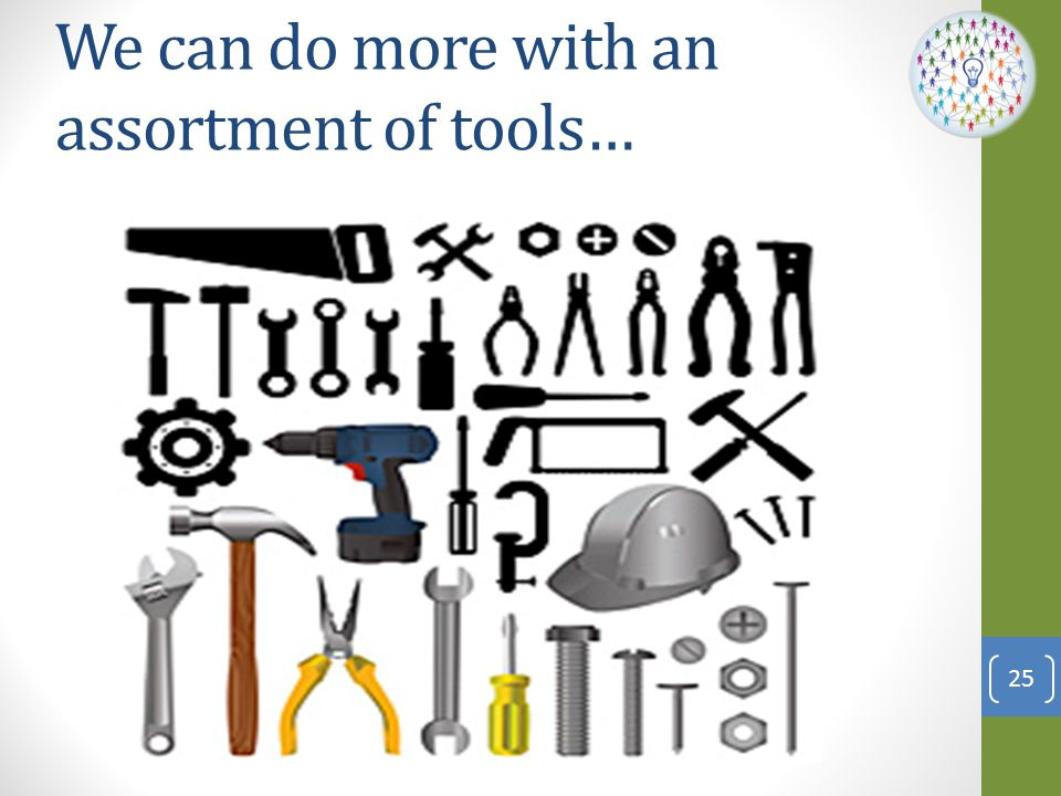 We can do more with an assortment of tools…