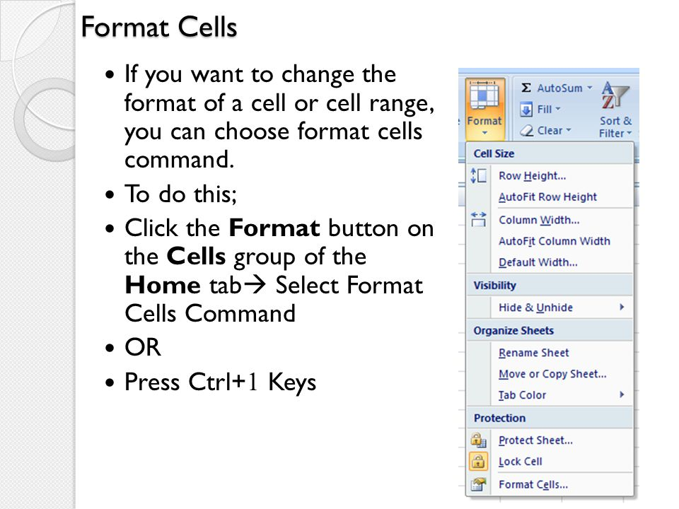 Format Cells If you want to change the format of a cell or cell range, you can choose format cells command.