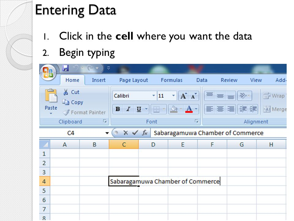 Entering Data Click in the cell where you want the data Begin typing