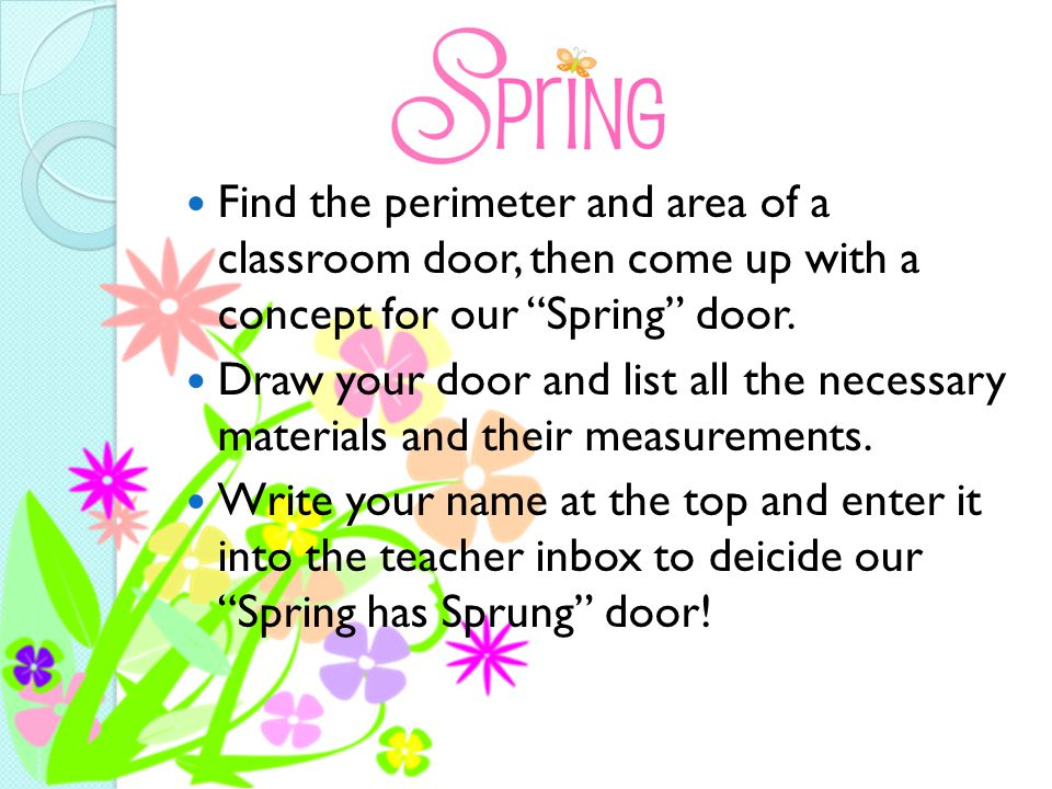 Find the perimeter and area of a classroom door, then come up with a concept for our Spring door.