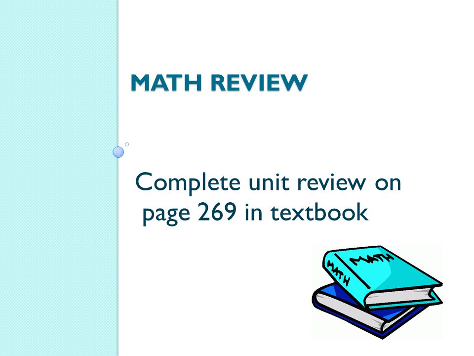 Complete unit review on page 269 in textbook