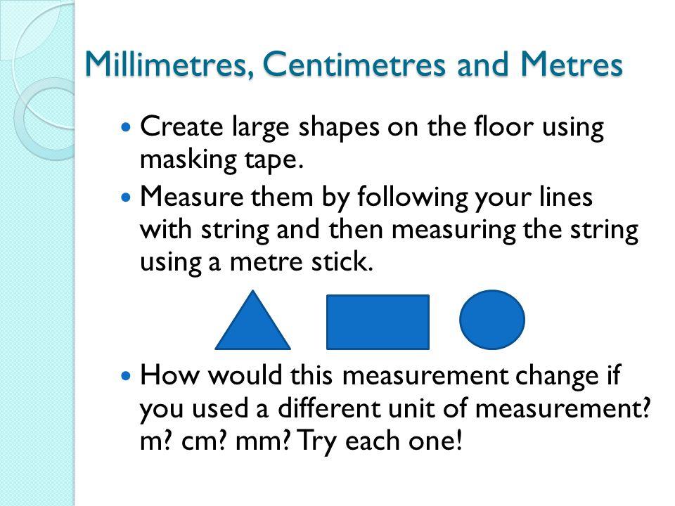 Millimetres, Centimetres and Metres