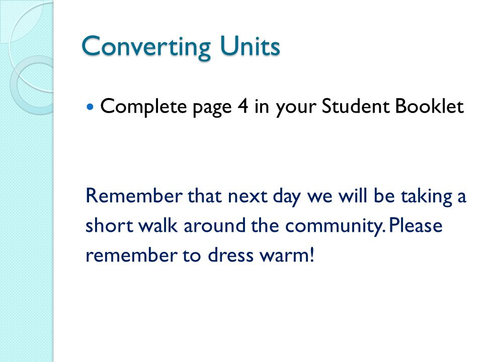 Converting Units Complete page 4 in your Student Booklet