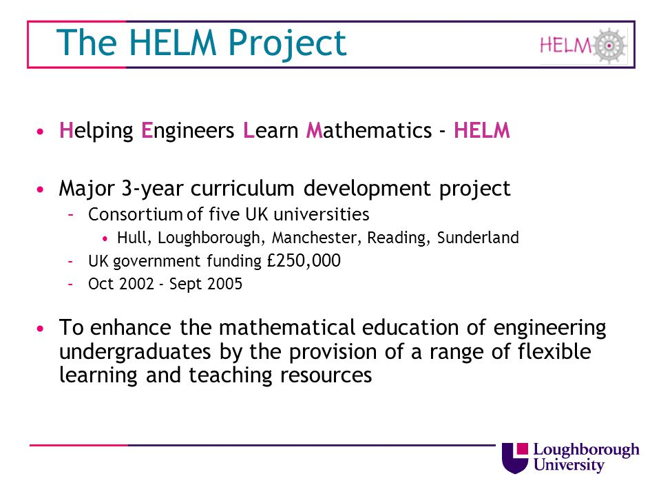 The HELM Project Helping Engineers Learn Mathematics - HELM