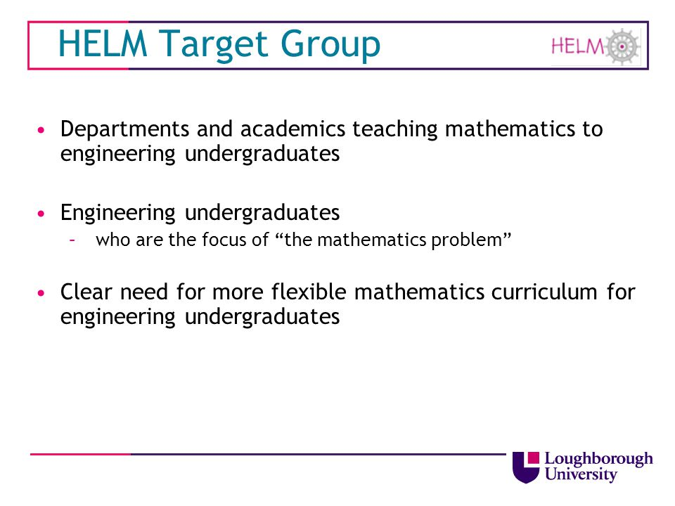 HELM Target Group Departments and academics teaching mathematics to engineering undergraduates. Engineering undergraduates.