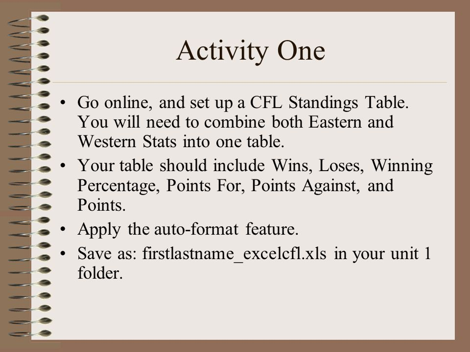 Activity One Go online, and set up a CFL Standings Table. You will need to combine both Eastern and Western Stats into one table.