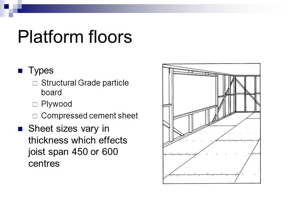 Platform floors Types. Structural Grade particle board. Plywood. Compressed cement sheet.