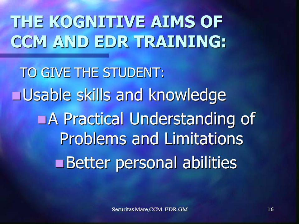 THE KOGNITIVE AIMS OF CCM AND EDR TRAINING: