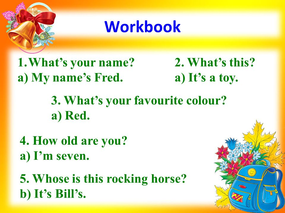 Workbook What's your name a) My name's Fred. 2. What's this