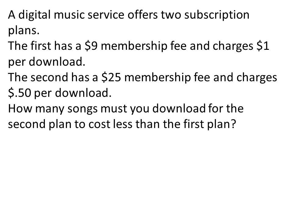 A digital music service offers two subscription plans.