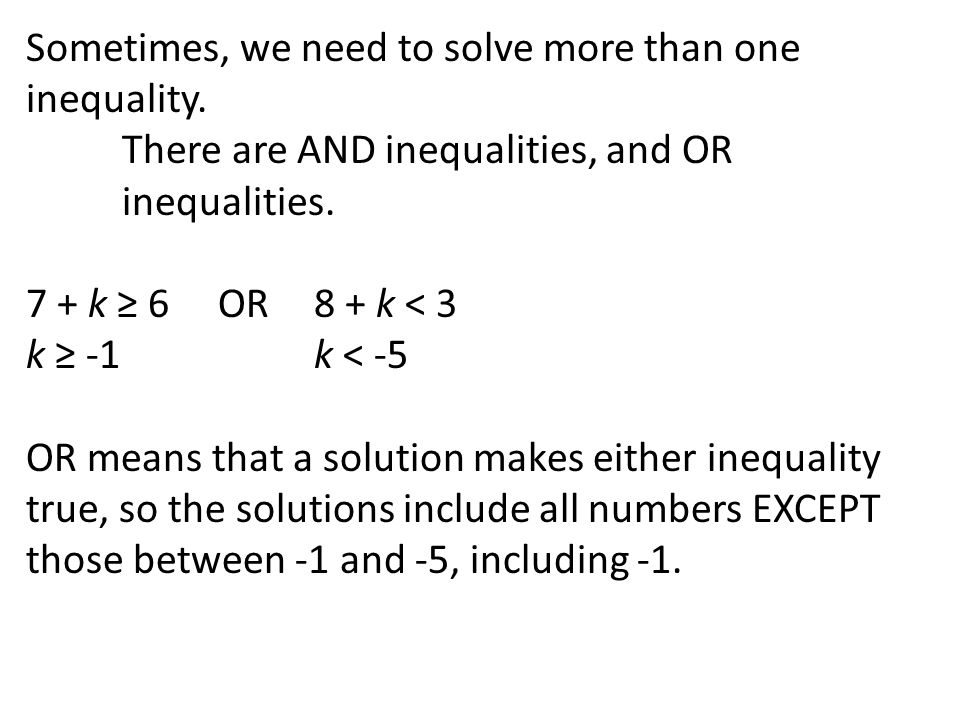 Sometimes, we need to solve more than one inequality.