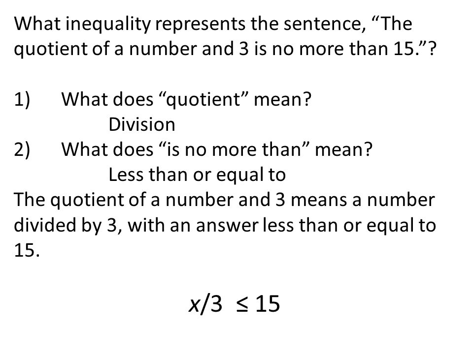 What inequality represents the sentence, The quotient of a number and 3 is no more than 15.