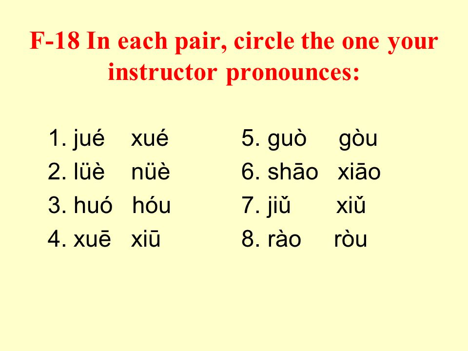 F-18 In each pair, circle the one your instructor pronounces: