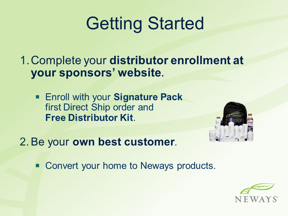 Getting Started Complete your distributor enrollment at your sponsors' website.