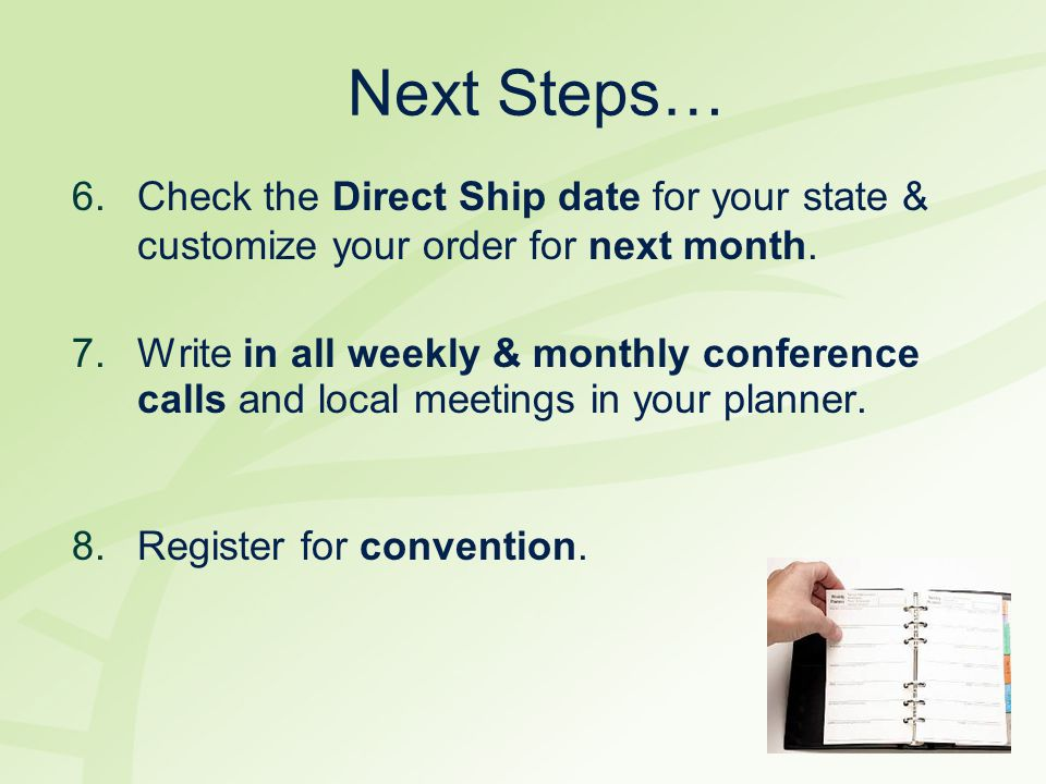 Next Steps… Check the Direct Ship date for your state & customize your order for next month.