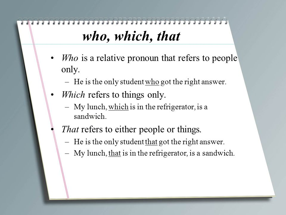 who, which, that Who is a relative pronoun that refers to people only.