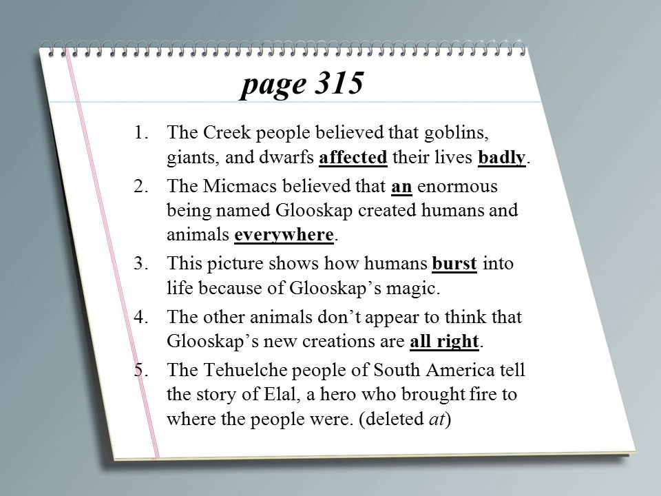 page 315 The Creek people believed that goblins, giants, and dwarfs affected their lives badly.