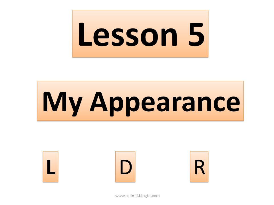 Lesson 5 My Appearance L D R www.salimii.blogfa.com