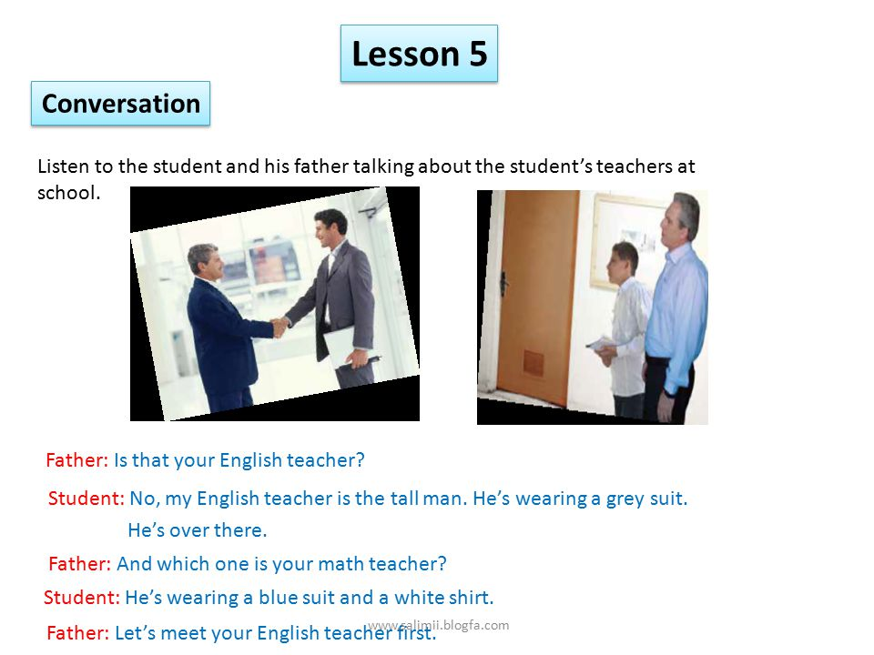 Lesson 5 Conversation. Listen to the student and his father talking about the student's teachers at.