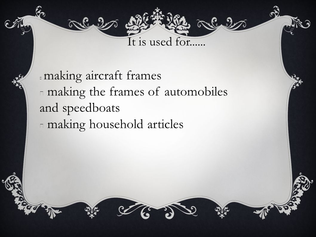 making the frames of automobiles and speedboats