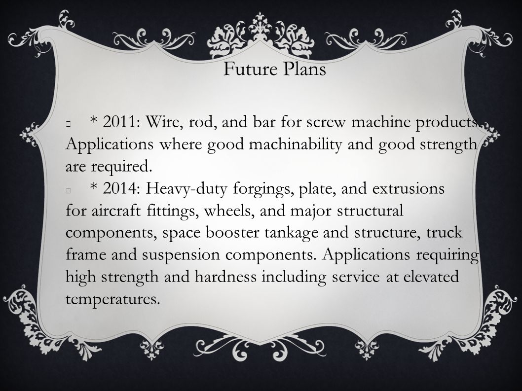 Future Plans * 2011: Wire, rod, and bar for screw machine products.