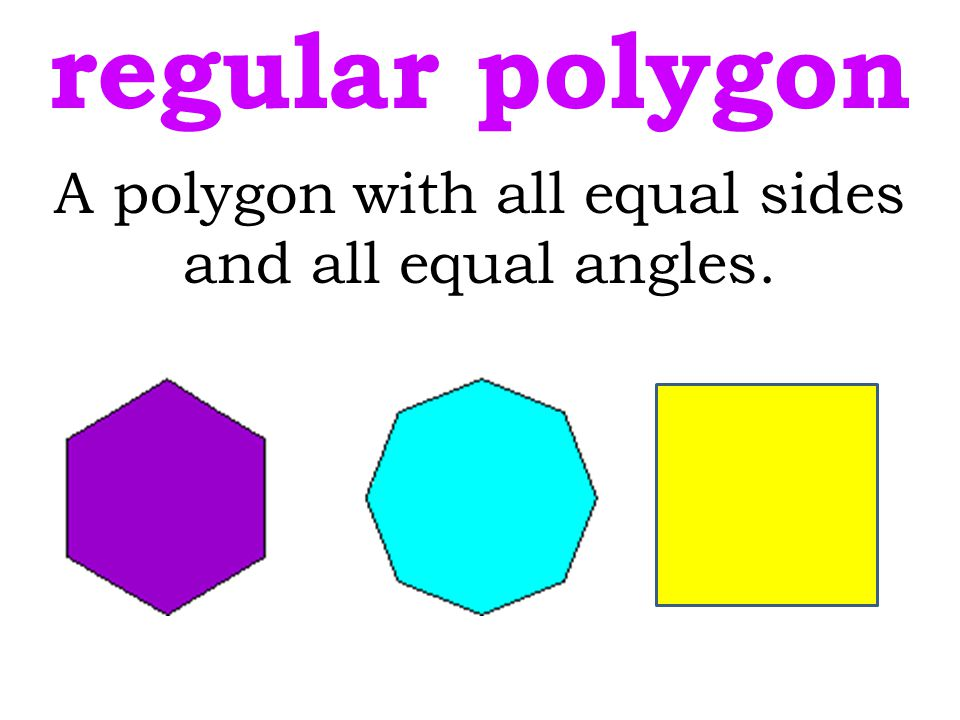 A polygon with all equal sides and all equal angles.