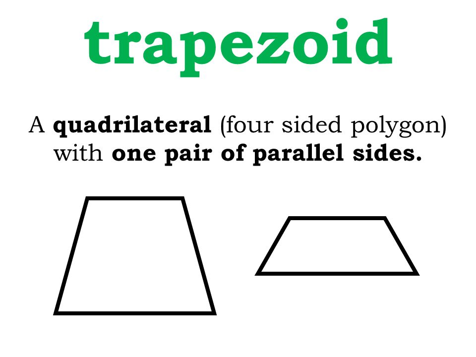 A quadrilateral (four sided polygon) with one pair of parallel sides.