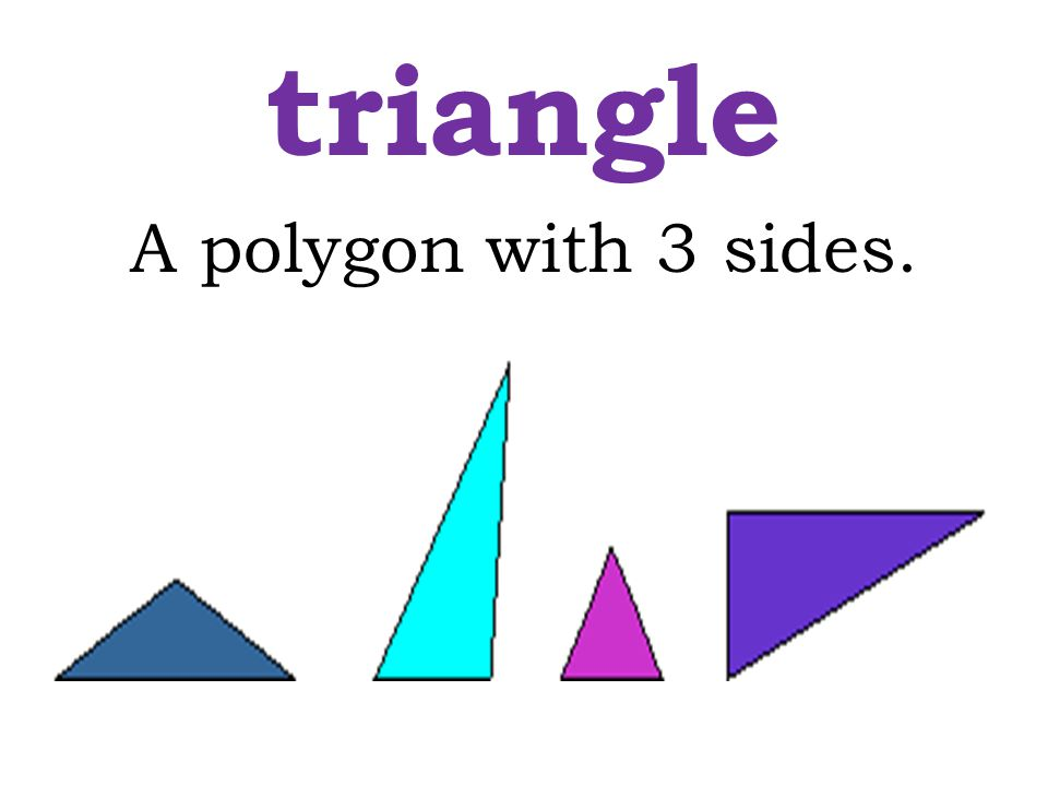 triangle A polygon with 3 sides.