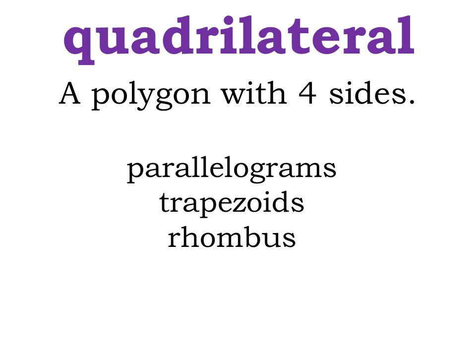 quadrilateral A polygon with 4 sides. parallelograms trapezoids
