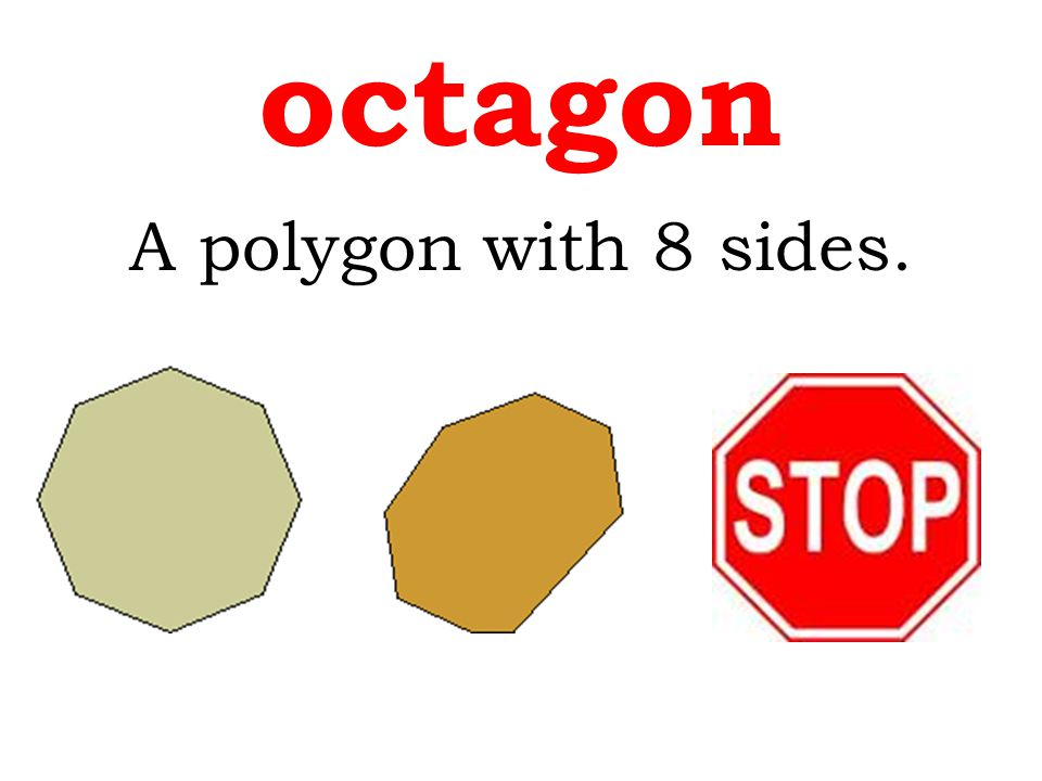 octagon A polygon with 8 sides.