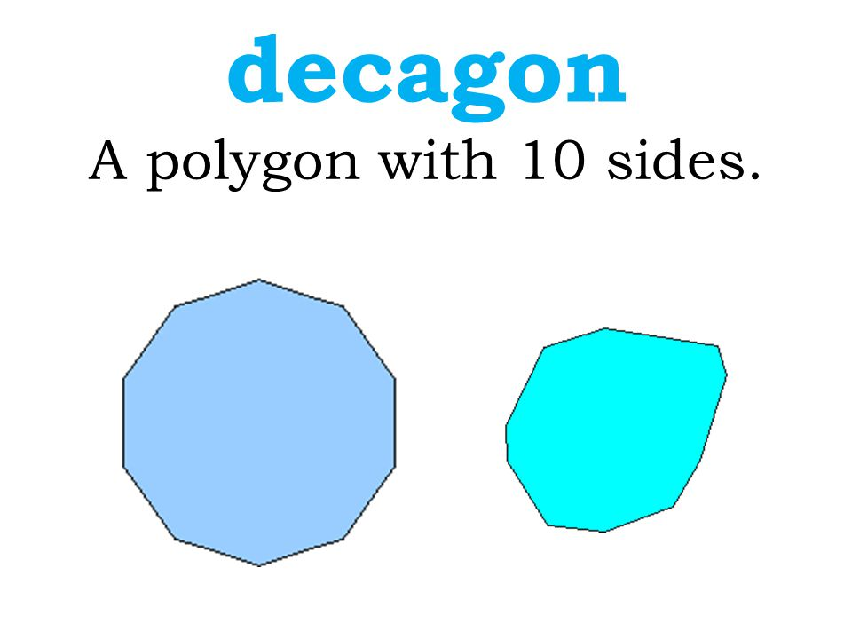 decagon A polygon with 10 sides.