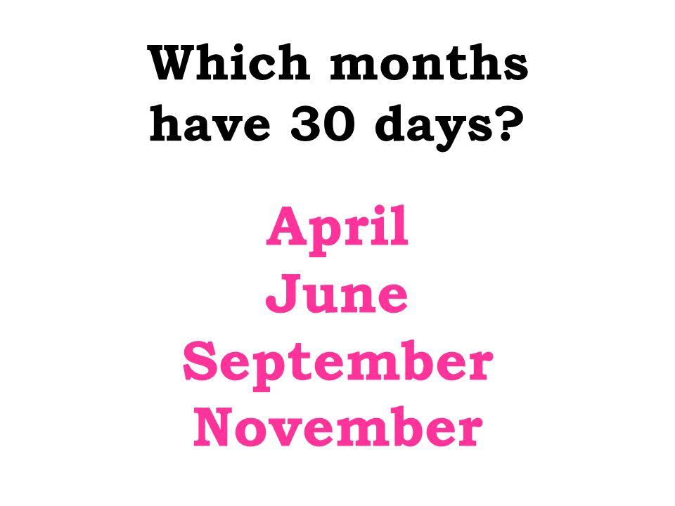 Which months have 30 days April June September November