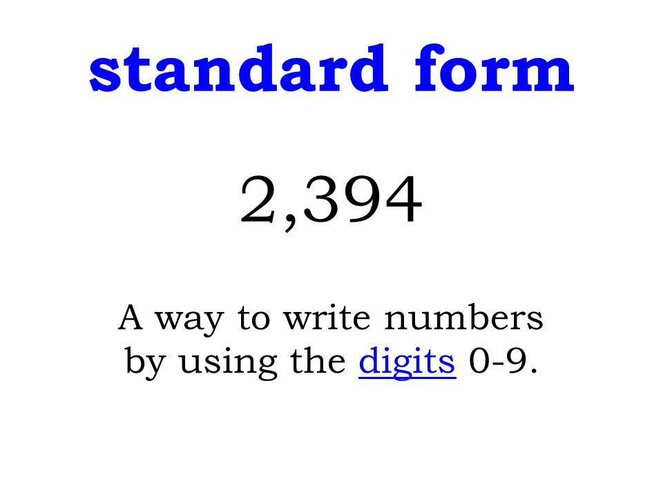 standard form 2,394 A way to write numbers by using the digits 0-9.