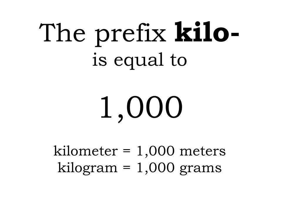 1,000 The prefix kilo- is equal to kilometer = 1,000 meters