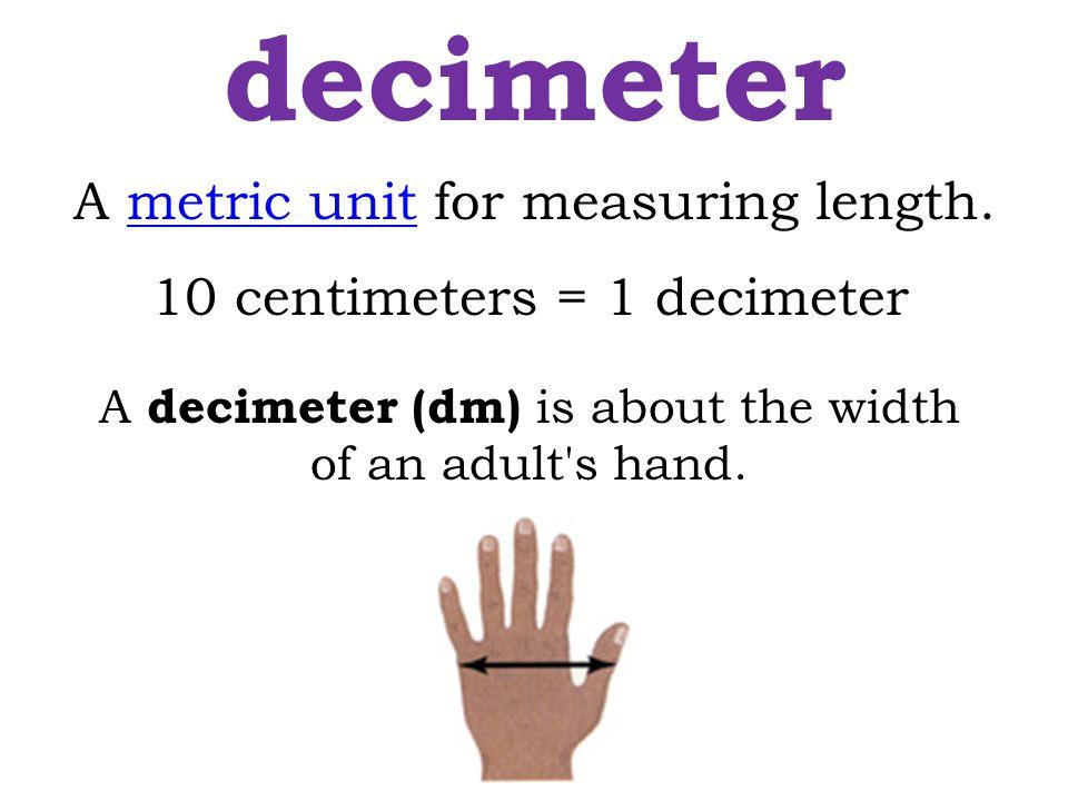 decimeter A metric unit for measuring length.