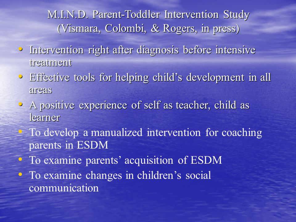 M.I.N.D. Parent-Toddler Intervention Study (Vismara, Colombi, & Rogers, in press)