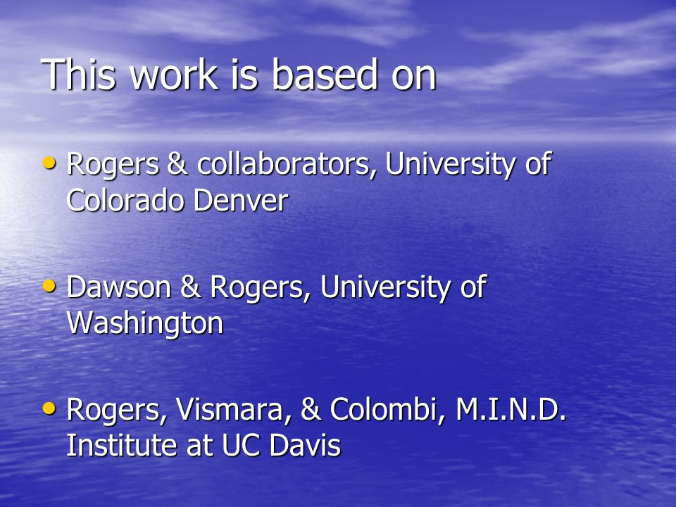 This work is based on Rogers & collaborators, University of Colorado Denver. Dawson & Rogers, University of Washington.