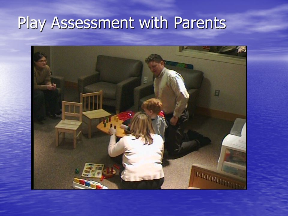 Play Assessment with Parents