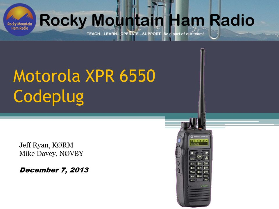 Motorola XPR 6550 Codeplug Jeff Ryan, KØRM Mike Davey, NØVBY