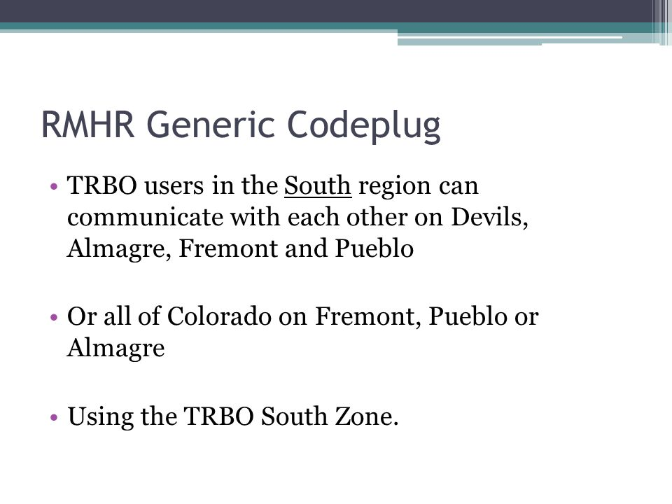 RMHR Generic Codeplug TRBO users in the South region can communicate with each other on Devils, Almagre, Fremont and Pueblo.