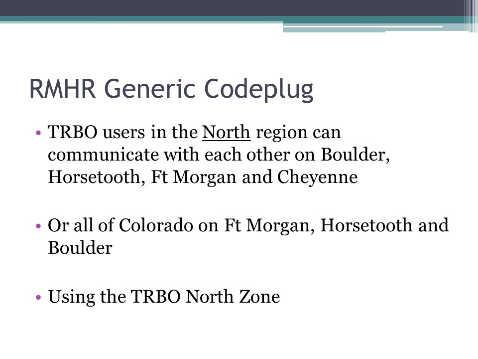 RMHR Generic Codeplug TRBO users in the North region can communicate with each other on Boulder, Horsetooth, Ft Morgan and Cheyenne.