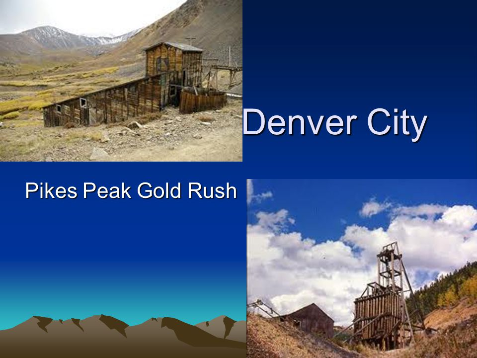 Denver City Pikes Peak Gold Rush