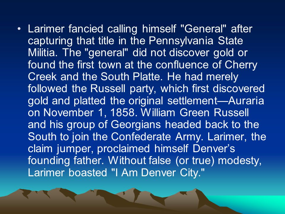 Larimer fancied calling himself General after capturing that title in the Pennsylvania State Militia.