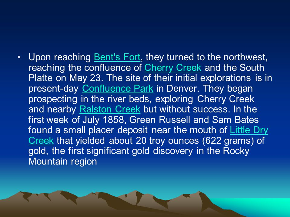 Upon reaching Bent s Fort, they turned to the northwest, reaching the confluence of Cherry Creek and the South Platte on May 23.