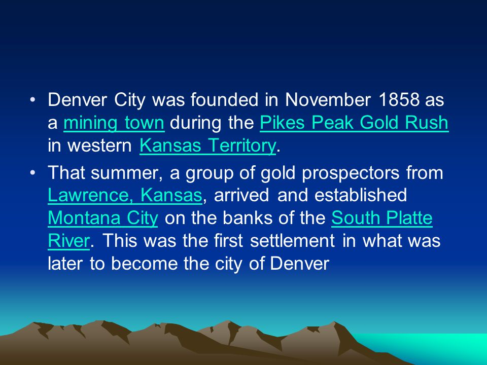 Denver City was founded in November 1858 as a mining town during the Pikes Peak Gold Rush in western Kansas Territory.