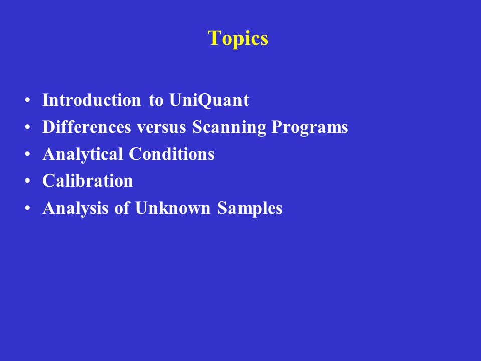Topics Introduction to UniQuant Differences versus Scanning Programs